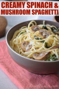 Creamy Spinach & Mushroom Spaghetti (Day 3 of Write 31 Days)